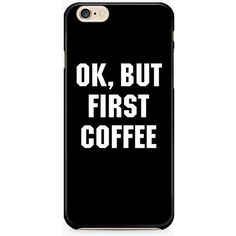 OK But First Coffee iPhone 6/6S Case, funny iphone 5/5S, 4/4S cover ($8.95) ❤ liked on Polyvore featuring accessories, tech accessories and phone cases