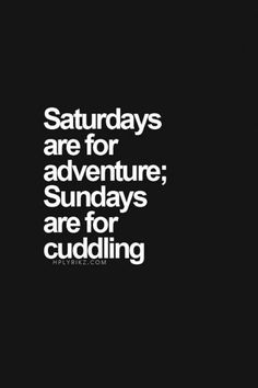 ADD <and cooking> to Sundays are for cuddling, and this describes the best weekend. <3