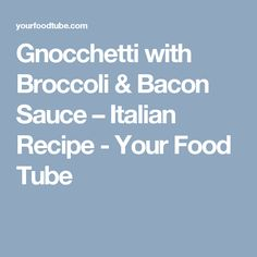 Gnocchetti with Broccoli & Bacon Sauce – Italian Recipe - Your Food Tube