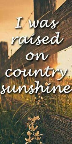 I was raised on country sunshine