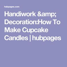Handiwork & Decoration:How To Make Cupcake Candles | hubpages