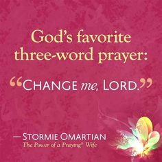 Change me, Lord --Stormie O'Martian Bible Quotes, Bible Verses, Scriptures, Godly Quotes, Prayer Quotes, Praying Wife, Stormie Omartian, Encouragement, Three Words
