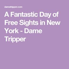 A Fantastic Day of Free Sights in New York - Dame Tripper