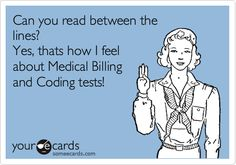 Can you read between the lines? Yes, thats how I feel about Medical Billing and Coding tests!