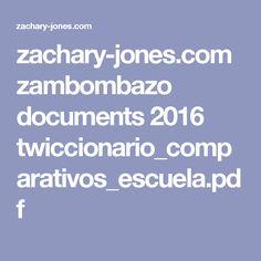 zachary-jones.com zambombazo documents 2016 twiccionario_comparativos_escuela.pdf