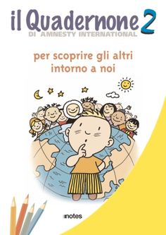 Il secondo quadernone di Amnesty International per scoprire gli altri intorno a noi Amnesty International, Comics, Fictional Characters, Italia, Drawing Pictures, Painting Art, Cartoons, Fantasy Characters, Comic