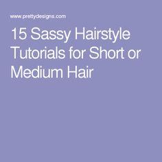 15 Sassy Hairstyle Tutorials for Short or Medium Hair