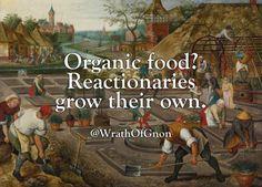 Organic food? Reactionaries grow their own.