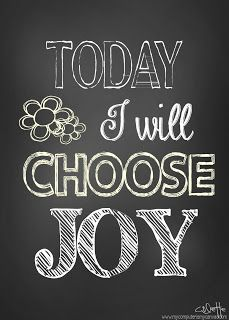 Today I will CHOOSE JOY! Joy is my middle name and boy did my parents name me well!:) I'm always smiling and when I'm not you know something's wrong lol