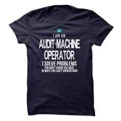 (Tshirt Top Deals) I am an Audit-Machine Operator  Shirts This Month  If you are an Audit-Machine Operator. This shirt is a MUST HAVE  Tshirt Guys Lady Hodie  SHARE and Get Discount Today Order now before we SELL OUT Today  #tshirt #pinteres #Tshirtamerican #Tshirtjob #Tshirtnam