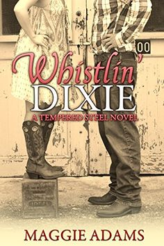 Whistlin' Dixie (Tempered Steel Book 1) by Maggie Adams https://www.amazon.com/dp/B00PKEQU4G/ref=cm_sw_r_pi_dp_virlxb21WFD2V