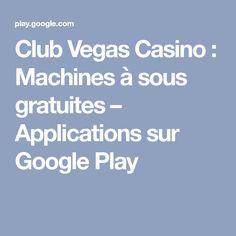 Club Vegas Casino : Machines à sous gratuites – Applications sur GooglePlay