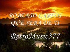 Mas Canciones - Top Music : Roberto Carlos - Que sera de ti