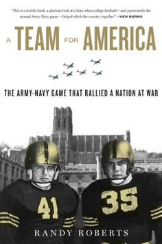 A Team for America: The Army-Navy Game That Rallied a Nation at War  by Randy Roberts ($10.09)