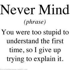 Nevermind - you were too stupid to understand the first time, so I give up trying to explain it.