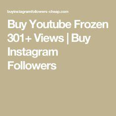Buy Youtube Frozen 301+ Views   Buy Instagram Followers Instagram Video Views, Buy Instagram Followers Cheap, Youtube, Frozen, Usa, Youtubers, Youtube Movies, U.s. States