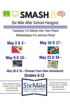SMASH (Six Mile After School Hangout) Grades 6-12 Every Tuesday 3-4 PM Teen Room, Downtown Library, 2001 Delmar Avenue and Every Wednesday 4-5 PM Branch Library, 2145 Johnson Road What is SMASH? It could be a craft, game, contest, or something different! We have the supplies; you choose what you'd like to do! Future SMASH events are up to you!  Questions? Call 452-6238 ext 755