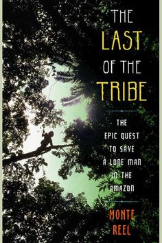 The Last of the Tribe: The Epic Quest to Save a Lone Man in the Amazon on Scribd