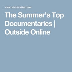 The Summer's Top Documentaries | Outside Online
