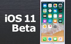 Apple Today Released iOS 11 Public Beta 1 And iOS 11 Beta 2 Update 1 For Beta Testers - LOVEIOS