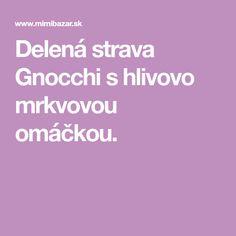Delená strava Gnocchi s hlivovo mrkvovou omáčkou. Delena, Gnocchi