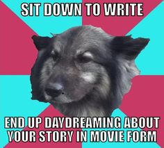But then you become worried that the Hollywood producers will murder your precious story and cast all the wrong people and then you realize you haven't even finished the first chapter.