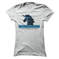 Dont Question My Sanity – Unicorns Say Im Fine T Shirt, Hoodie, Sweatshirts - design a shirt #shirt #style