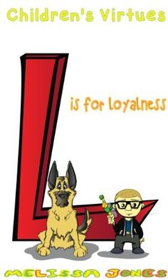 Children's #Books - Children's Virtues: L is for Loyalty by Melissa Jones, http://www.amazon.com/dp/B00JBH9B0S/ref=cm_sw_r_pi_dp_L0R7tb04GR65D