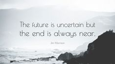 8347-Jim-Morrison-Quote-The-future-is-uncertain-but-the-end-is-always.jpg (3840×2160)