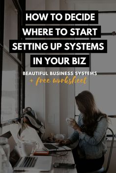 How To Decide Where To Start Setting Up Systems In Your Biz