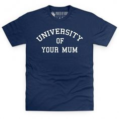 There are some very famous universities out there. Exeter University, Cambridge, Oxford and Imperial College London are all pretty well known. Better than those is the university of life. But best of all is the university of your mum.