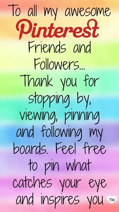 """To all my awesome Pinterest friends and followers... Thank you for stopping by, viewing, pinning and following my boards. Feel free to pin what catches your eye and inspires you."" Happy Pinning... No limits <3 #color #rainbow"