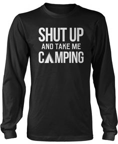 Shut Up and Take Me Camping. Love camping? Then this is the perfect t-shirt for you! Available here - http://diversethreads.com/products/shut-up-and-take-me-camping?variant=3924683333