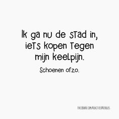 Precies wat ik gedaan heb vandaag ☺️ a dutch joke Iam going to shop our buy something anything because of my throatache shoes or somthing hi hi and thats what I have done buying shoes ? Love Words, Beautiful Words, Best Quotes, Funny Quotes, Nice Quotes, Humor Quotes, Funny Pics, Dutch Words, Words Quotes