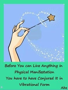 *Before you can live anything in physical manifestation, you have to have…