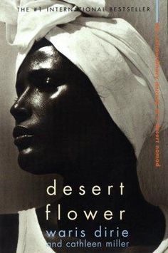 Desert Flower: The Extraordinary Journey of a Desert Nomad [Book] by Waris Dirie, This is such an incredible true story, this book can have you in tears. No wonder Elton John was interested in buying Waris Dirie's story I Love Books, Great Books, Books To Read, My Books, Desert Nomad, Desert Flowers, Book Publishing, Memoirs, The Book