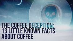 The Coffee Deception: 13 Little Known Facts About Coffee - YouTube...WHO KNEW UNTIL NOW, EH?!! ANOTHER ADDICTION TO OVERCOME AND IF THIS ARTICLE IS TRUE I WILL OVERCOME IT, YA SURE, YOU BETCHA, EH?!!