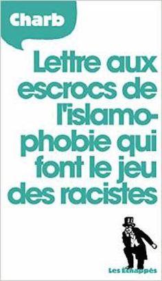 Charb - Lettres aux escrocs de l'islamophobie qui font le jeu des racistes