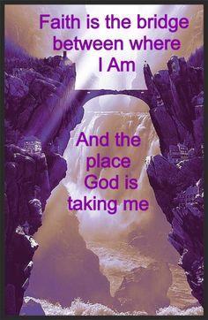 Faith is the bridge....
