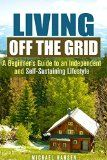Free Kindle Book -  [Crafts & Hobbies & Home][Free] Living Off the Grid: A Beginner's Guide to an Independent and Self-Sustaining Lifestyle (Shelter, Water & Energy Supply Guide)