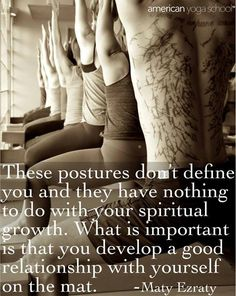 'These postures don't define you and they have nothing to do with your spiritual growth. What is important is that you develop a good relationship with yourself on the mat.' - Maty Ezraty via americanyogaschool. Thanks to @Maridon Hinds-Hergenreter Bradley Healy ! #Yoga #Maty_Ezraty