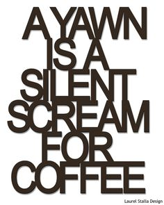 A yawn is a silent scream for coffee.   Custom words laser cut out of lightweight wood.   #coffee
