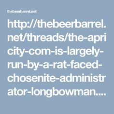http://thebeerbarrel.net/threads/the-apricity-com-is-largely-run-by-a-rat-faced-chosenite-administrator-longbowman.37534/