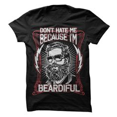 Don't Hate Me Because I'm Beardiful! Buy at https://www.sunfrog.com/Funny/Dont-hate-me-because-Im-Beardiful-LIMITED-EDITION.html?6987
