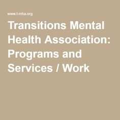 Transitions Mental Health Association: Programs and Services / Work