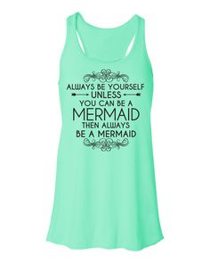 Always Be Yourself. Be A Mermaid. Mermaid Tank Top. Flowy Tank Top. Mermaid Shirt. Always Be A Mermaid. Mermaid Shirt. Mermaids.