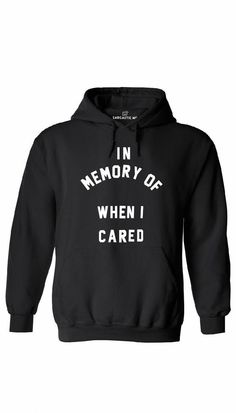 In Memory Of When I Cared Hoodie - Bestie Shirts - Ideas of Bestie Shirts - In Memory Of When I Cared Hoodie Ladies -shirt Funny Shirt Sayings, Sarcastic Shirts, Shirts With Sayings, Funny Sarcastic, Funny Outfits, Cool Outfits, Funny Clothes, Cute Shirts, Funny Shirts