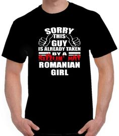 SORRY THIS GUY TAKEN BY SIZZLIN HOT ROMANIAN GIRL Black T Shirt Boyfriend Gift