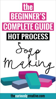 The Beginner's Complete Guide to Hot Process Soap Making