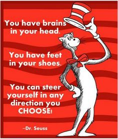"#wisdom #quote #DrSeuss ""You have brains in your head. You have feet in your shoes. You can steer yourself in any direction you choose."""